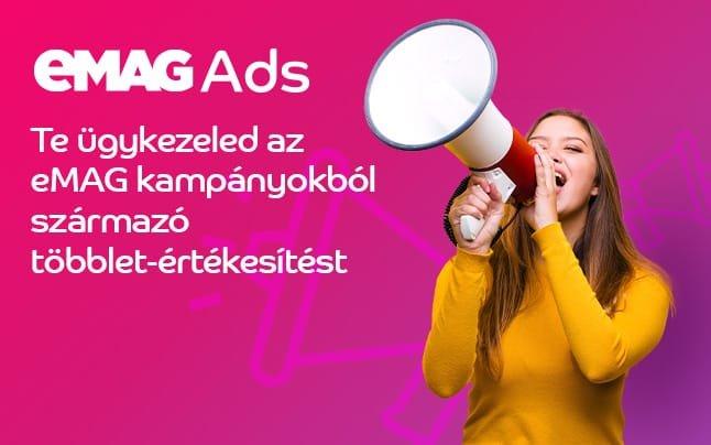 eMAG Ads – az első klikk/pay alkalmazás, amivel reklámozhatod termékeidet(x)