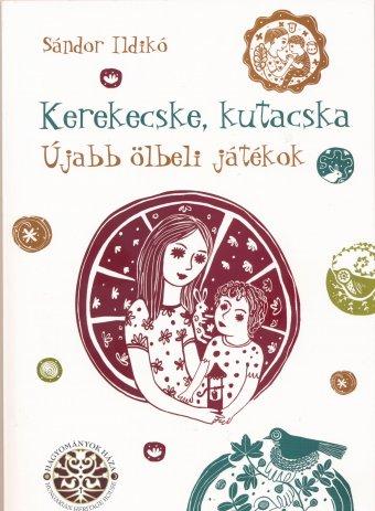 Kerekecske, kutacska: gyermekjáték-kiadvány pedagógusoknak és szülőknek