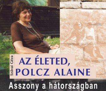 """A nagy formátumú asszony mint """"boltívtárs"""" – Szávai Géza író Polcz Alaine neves pszichológusról szóló könyvéről"""