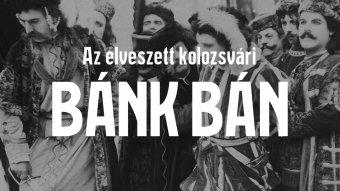 Dokumentumfilm az elveszett kolozsvári Bánk bánról