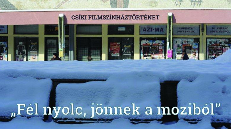 """""""Fél nyolc, jönnek a moziból."""" Csíki filmszínház-történet"""